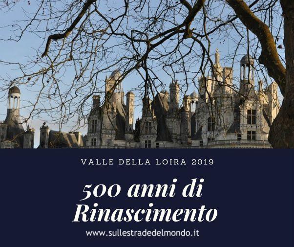 La Valle della Loira rende omaggio 500 anni di Rinascimento